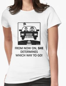 Just Married – From Now On, She Determines Which Way To Go! Womens Fitted T-Shirt