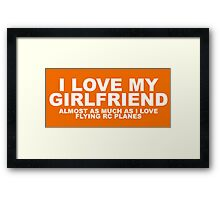 I LOVE MY GIRLFRIEND ALMOST AS MUCH AS I LOVE FLYING RC PLANES Framed Print