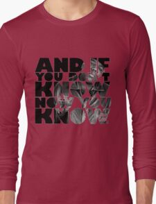 And if you don't know now you know Long Sleeve T-Shirt