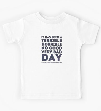 Terrible Horrible No Good Very Bad Day Kids Tee