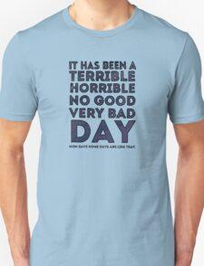 Terrible Horrible No Good Very Bad Day Unisex T-Shirt