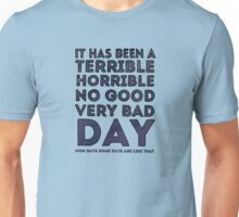 Terrible Horrible No Good Very Bad Day Unisex T-Shirt