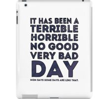 Terrible Horrible No Good Very Bad Day iPad Case/Skin