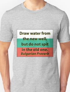 Draw Water From The New Well - Bulgarian Proverb T-Shirt