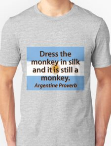 Dress The Monkey In Silk - Argentine Proverb T-Shirt