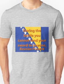 During The Battle You Cannot Lend - Bosnian Proverb T-Shirt