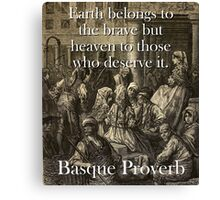 Earth Belongs To The Brave - Basque Proverb Canvas Print