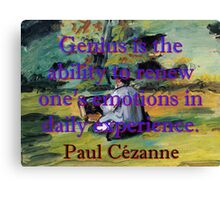 Genius Is The Ability To Renew - Paul Cezanne Canvas Print