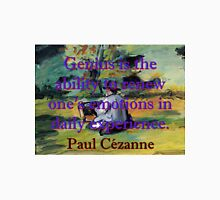 Genius Is The Ability To Renew - Paul Cezanne Unisex T-Shirt