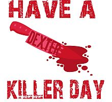 Dexter- have a killer day Photographic Print
