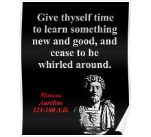 Give Thyself Time To Learn - Marcus Aurelius Poster