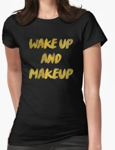 Wake up and makeup Womens Fitted T-Shirt