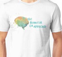 Le bonheur ça apprend Unisex T-Shirt