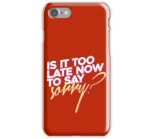 Is it too late now to say sorry? iPhone Case/Skin