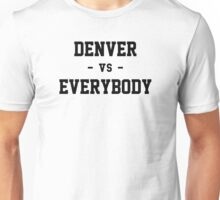 Denver vs Everybody Unisex T-Shirt