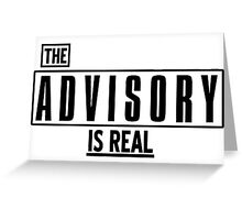THE ADVISORY IS REAL Greeting Card