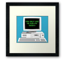 You Only Like Me for My Body Framed Print