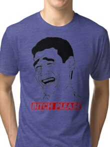 BITCH PLEASE Yao Ming Face, Meme, Rage Comics, Geek, Funny Tri-blend T-Shirt