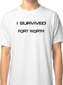 I Survived Fort Worth Classic T-Shirt