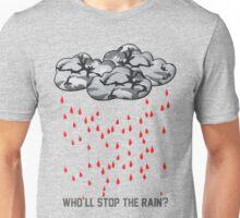 Who'll stop the rain? Unisex T-Shirt
