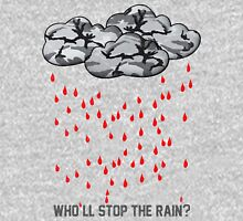 Who'll stop the rain? Unisex T-Shirt
