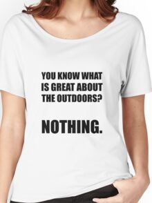 Outdoors Nothing Women's Relaxed Fit T-Shirt