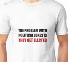 Political Jokes Elected Unisex T-Shirt