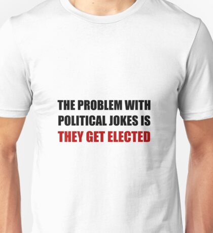 Political Jokes Elected Unisex T-Shirt