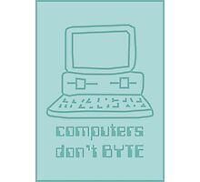 Computers Don't BYTE Photographic Print