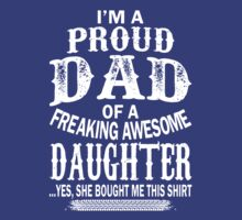 Proud Dad Of A Freaking Awesome Daughter by amazingTshirt