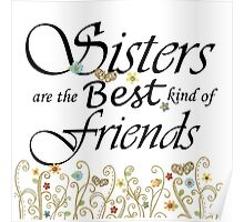 Sisters are the Best kind of Friends Poster