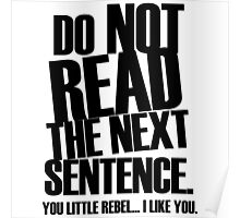 DO NOT READ THE NEXT SENTENCE. You little rebel... i like you Poster
