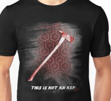 This is not an Axe  by Jack Torrance 237 Unisex T-Shirt