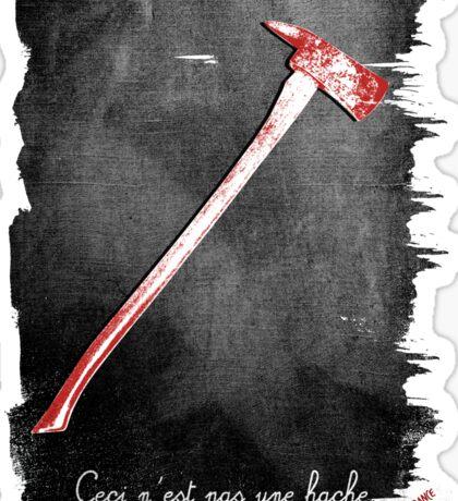 Ceci n'est pas une hache by Jack Torrance Sticker