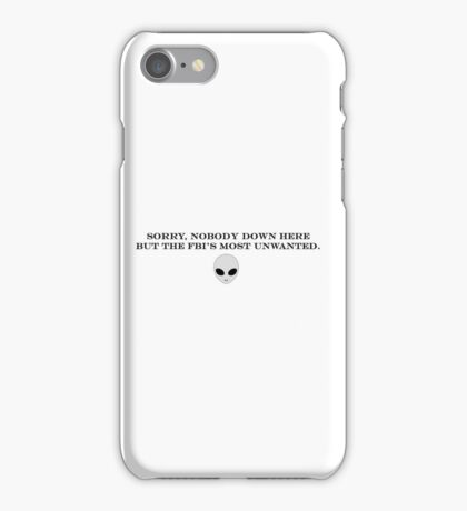 Sorry, nobody down here but the FBI's most unwanted.  iPhone Case/Skin