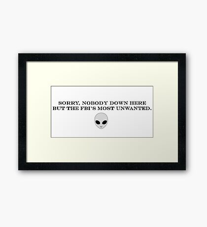 Sorry, nobody down here but the FBI's most unwanted.  Framed Print
