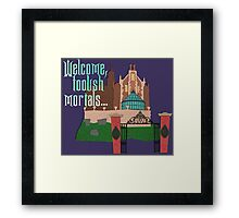 Welcome, Foolish Mortals... Framed Print