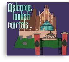 Welcome, Foolish Mortals... Canvas Print