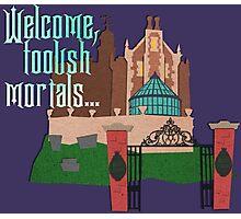 Welcome, Foolish Mortals... Photographic Print