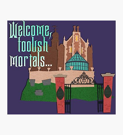 Welcome, Foolish Mortals... Photographic Print