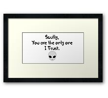 Scully, you are the only one I trust.  Framed Print