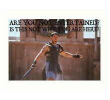 'Are You Not Entertained' Art Print