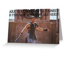 'Are You Not Entertained' Greeting Card