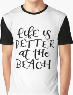 Life is better at the beach! Graphic T-Shirt