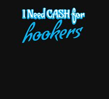 I need CASH for HOOKERS Unisex T-Shirt