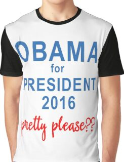 Obama for President 2016 Please Graphic T-Shirt