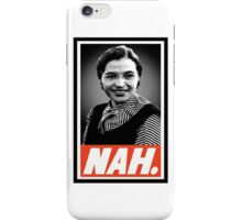 Nah. iPhone Case/Skin