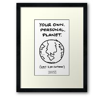 """Your Own. Personal. Planet."" Framed Print"