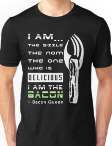 The Sizzle, the Nom, Nom - I am the Bacon Queen Unisex T-Shirt