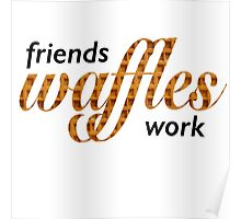 Friends, Waffles, Work Poster